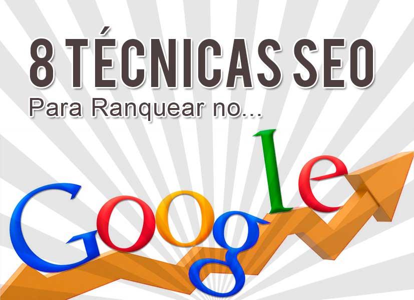 8 Técnicas SEO para ranquear no Google