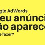 Como Corrigir Um Anúncio Reprovado Adwords - Alguns Motivos