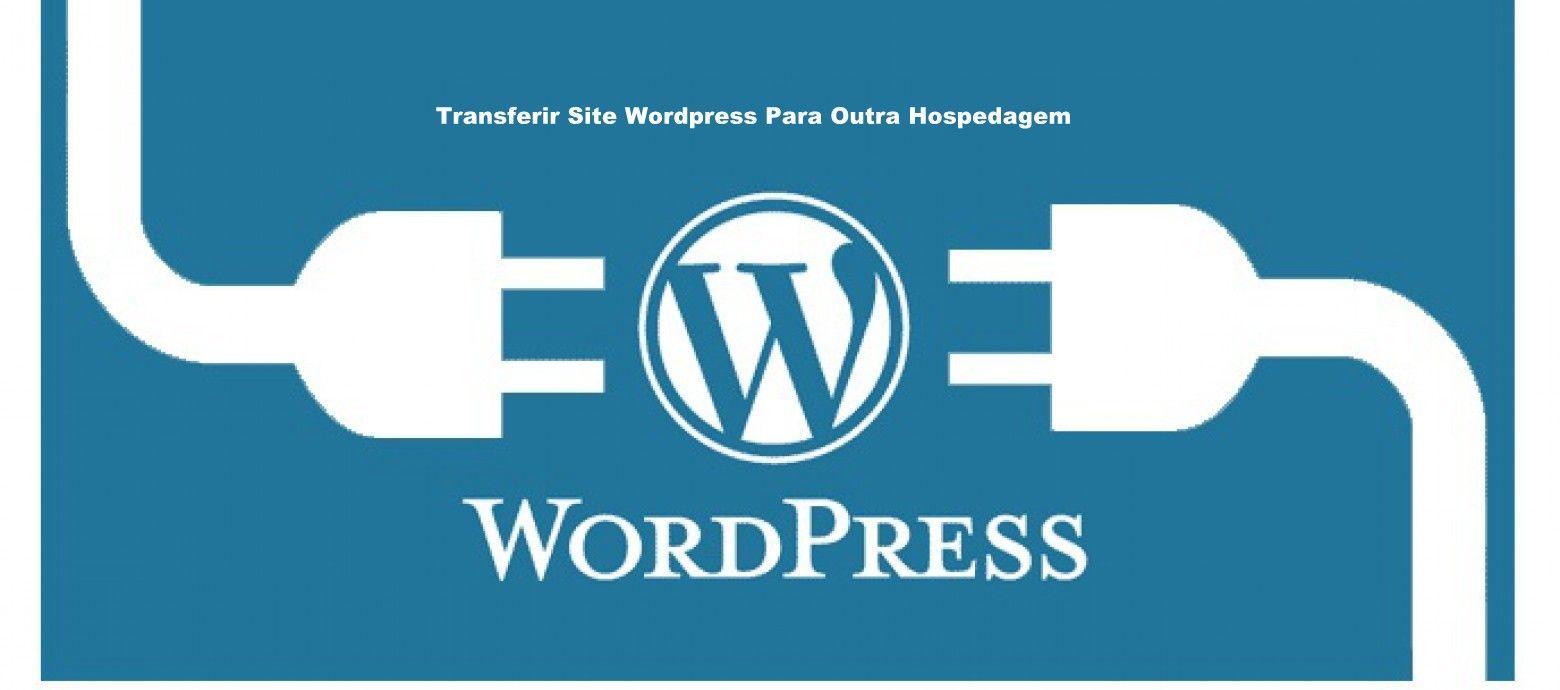Guia Definitivo Para Transferir Site WordPress Para Outra Hospedagem