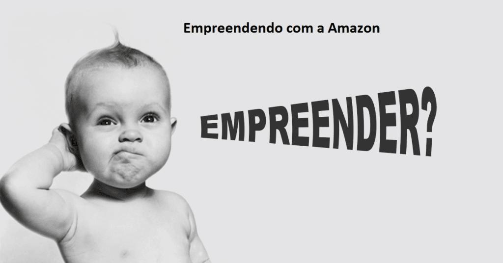 É Possível Ficar Rico Empreendendo com a Amazon? Ganhe Dinheiro