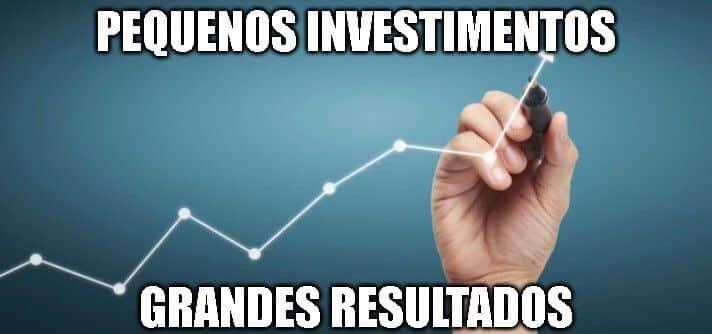 Pequenos investimentos, grandes resultados